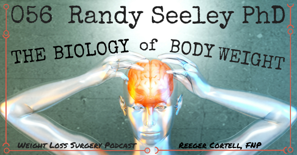 056 Randy Seeley, PhD: The Biology of Body Weight
